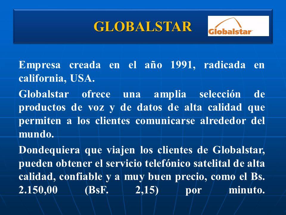 GLOBALSTARGLOBALSTAR Empresa creada en el año 1991, radicada en california, USA. Globalstar ofrece una amplia selección de productos de voz y de datos