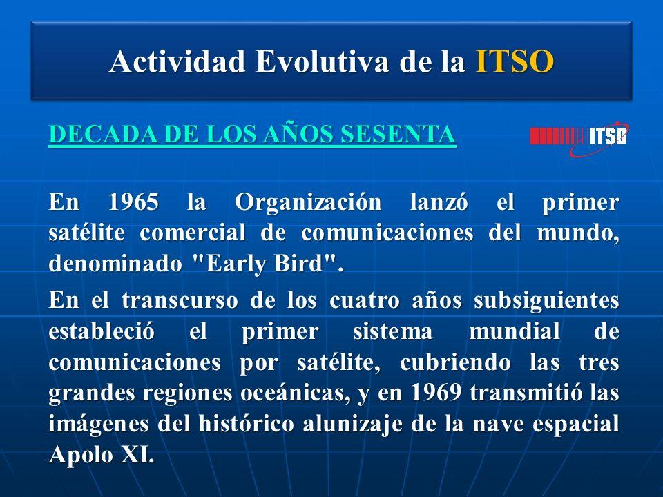 Actividad Evolutiva de la ITSO DECADA DE LOS AÑOS SESENTA En 1965 la Organización lanzó el primer satélite comercial de comunicaciones del mundo, deno