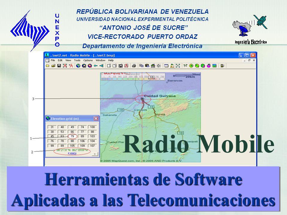 REPÚBLICA BOLIVARIANA DE VENEZUELA UNIVERSIDAD NACIONAL EXPERIMENTAL POLITÉCNICA ANTONIO JOSÉ DE SUCRE VICE-RECTORADO PUERTO ORDAZ Departamento de Ingeniería Electrónica Herramientas de Software Aplicadas a las Telecomunicaciones Herramientas de Software Aplicadas a las Telecomunicaciones Radio Mobile