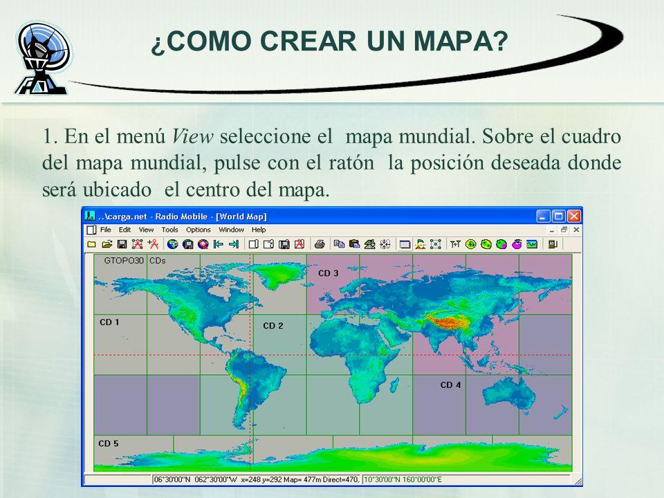 ¿ COMO CREAR UN MAPA? 1. En el menú View seleccione el mapa mundial. Sobre el cuadro del mapa mundial, pulse con el ratón la posición deseada donde se