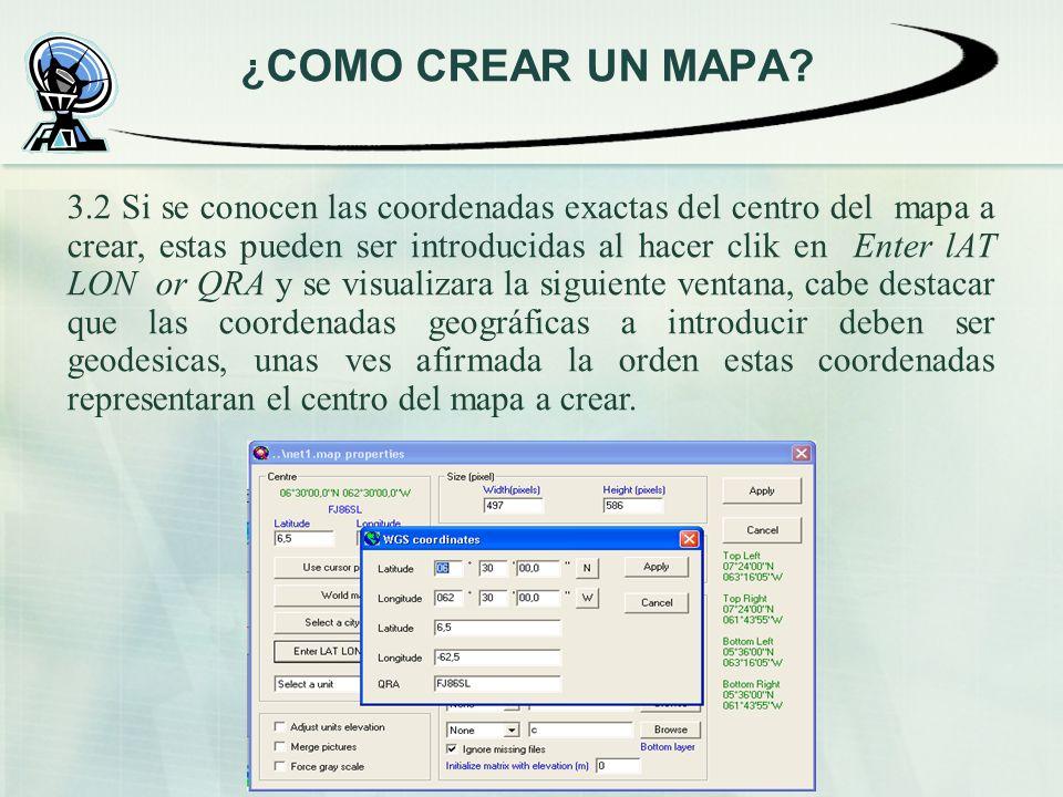 3.2 Si se conocen las coordenadas exactas del centro del mapa a crear, estas pueden ser introducidas al hacer clik en Enter lAT LON or QRA y se visual