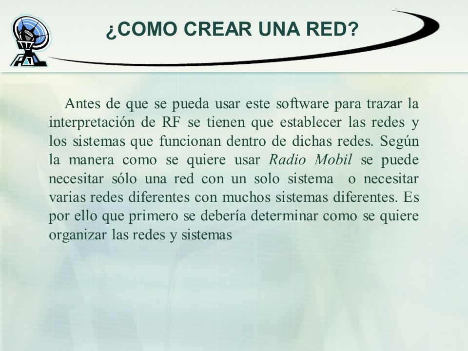 ¿COMO CREAR UNA RED? Antes de que se pueda usar este software para trazar la interpretación de RF se tienen que establecer las redes y los sistemas qu