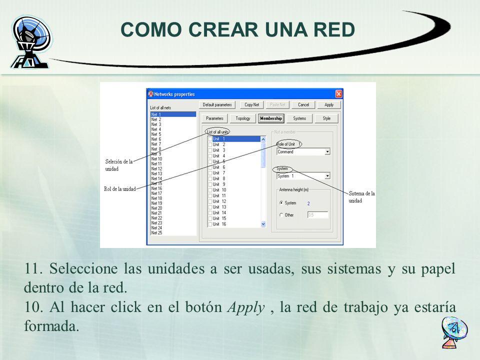 COMO CREAR UNA RED 11. Seleccione las unidades a ser usadas, sus sistemas y su papel dentro de la red. 10. Al hacer click en el botón Apply, la red de