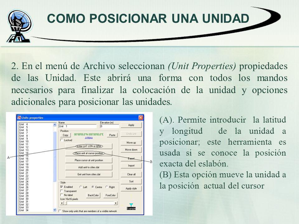 COMO POSICIONAR UNA UNIDAD 2. En el menú de Archivo seleccionan (Unit Properties) propiedades de las Unidad. Este abrirá una forma con todos los mando