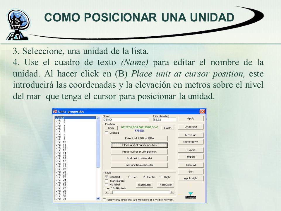 COMO POSICIONAR UNA UNIDAD 3. Seleccione, una unidad de la lista. 4. Use el cuadro de texto (Name) para editar el nombre de la unidad. Al hacer click