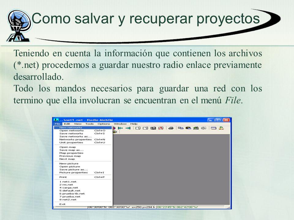 Como salvar y recuperar proyectos Teniendo en cuenta la información que contienen los archivos (*.net) procedemos a guardar nuestro radio enlace previamente desarrollado.