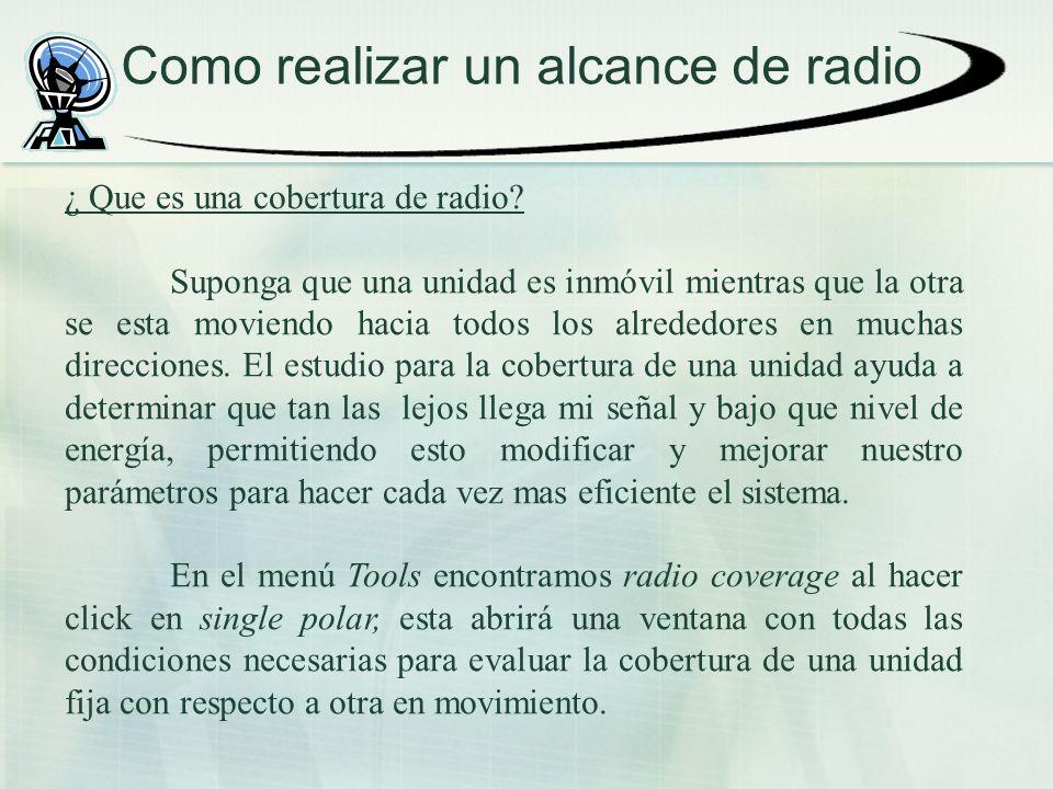 Como realizar un alcance de radio ¿ Que es una cobertura de radio? Suponga que una unidad es inmóvil mientras que la otra se esta moviendo hacia todos