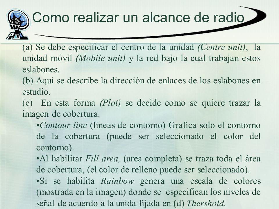 Como realizar un alcance de radio (a) Se debe especificar el centro de la unidad (Centre unit), la unidad móvil (Mobile unit) y la red bajo la cual tr