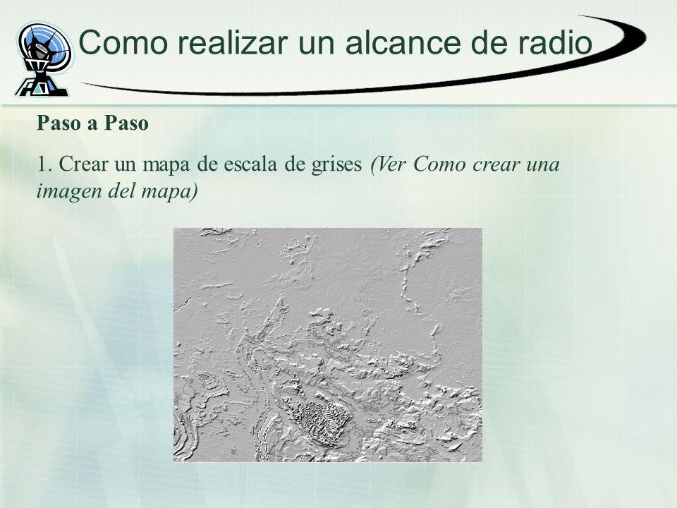 Como realizar un alcance de radio Paso a Paso 1. Crear un mapa de escala de grises (Ver Como crear una imagen del mapa)