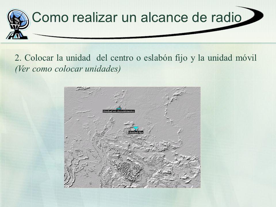 Como realizar un alcance de radio 2. Colocar la unidad del centro o eslabón fijo y la unidad móvil (Ver como colocar unidades)