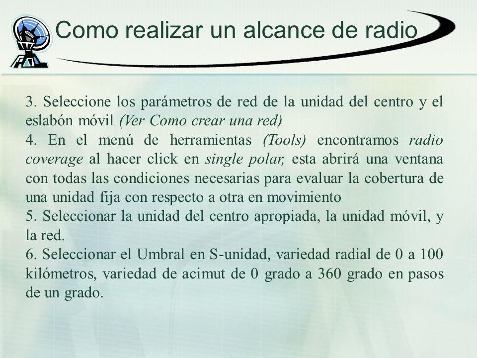 Como realizar un alcance de radio 3. Seleccione los parámetros de red de la unidad del centro y el eslabón móvil (Ver Como crear una red) 4. En el men