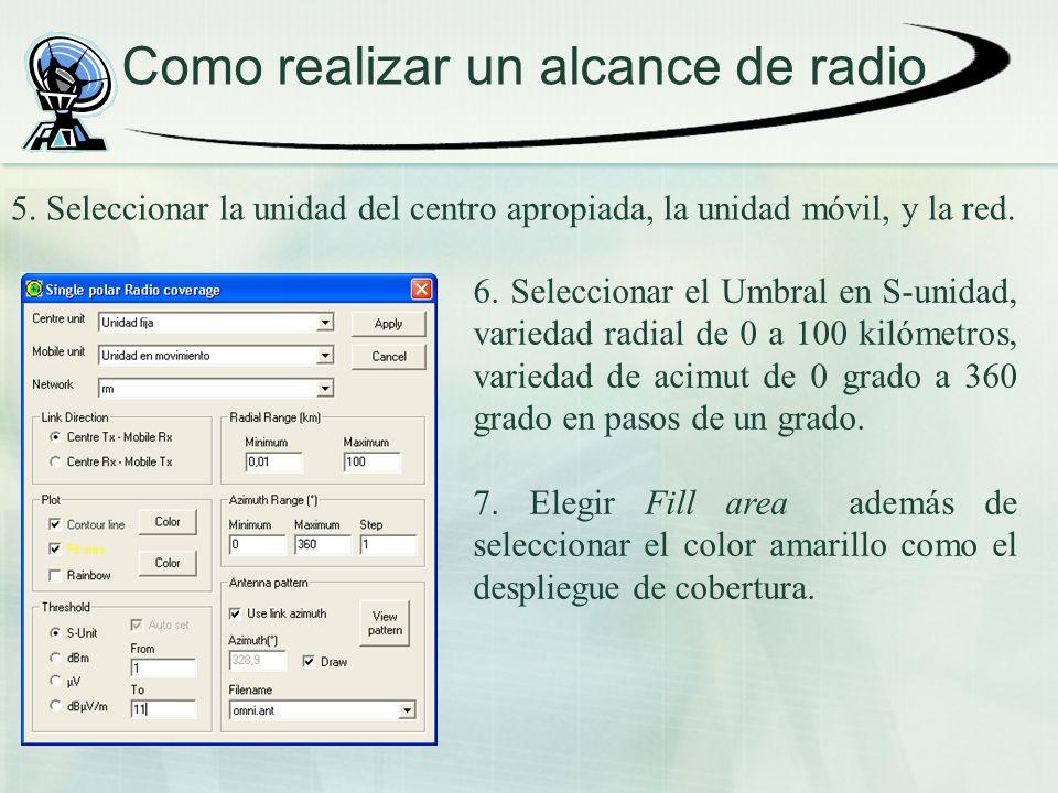 Como realizar un alcance de radio 6. Seleccionar el Umbral en S-unidad, variedad radial de 0 a 100 kilómetros, variedad de acimut de 0 grado a 360 gra