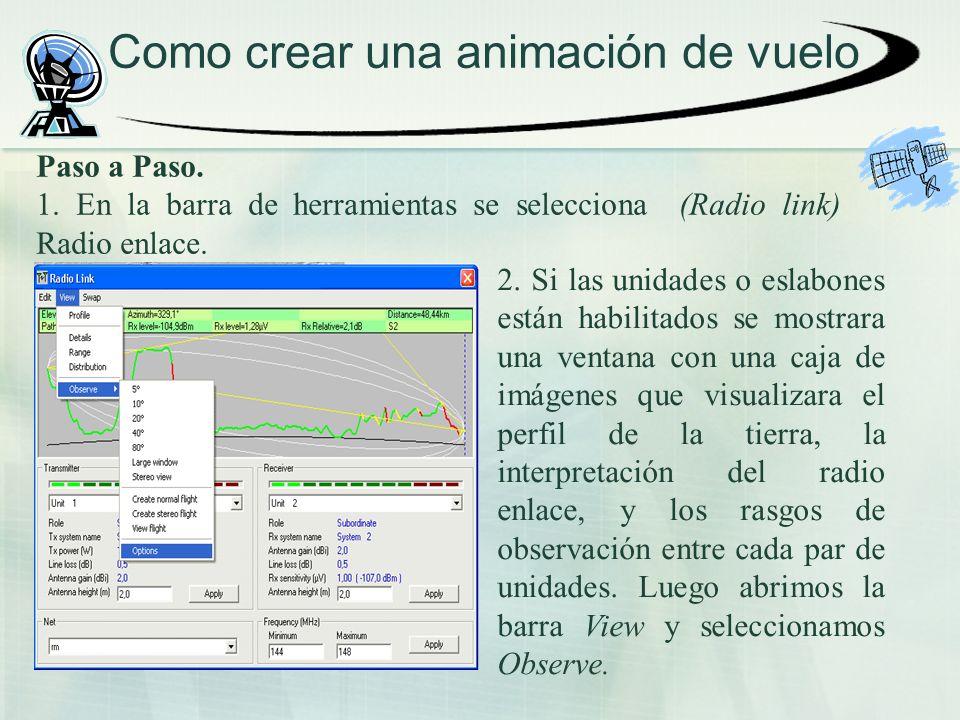 Como crear una animación de vuelo Paso a Paso. 1. En la barra de herramientas se selecciona (Radio link) Radio enlace. 2. Si las unidades o eslabones