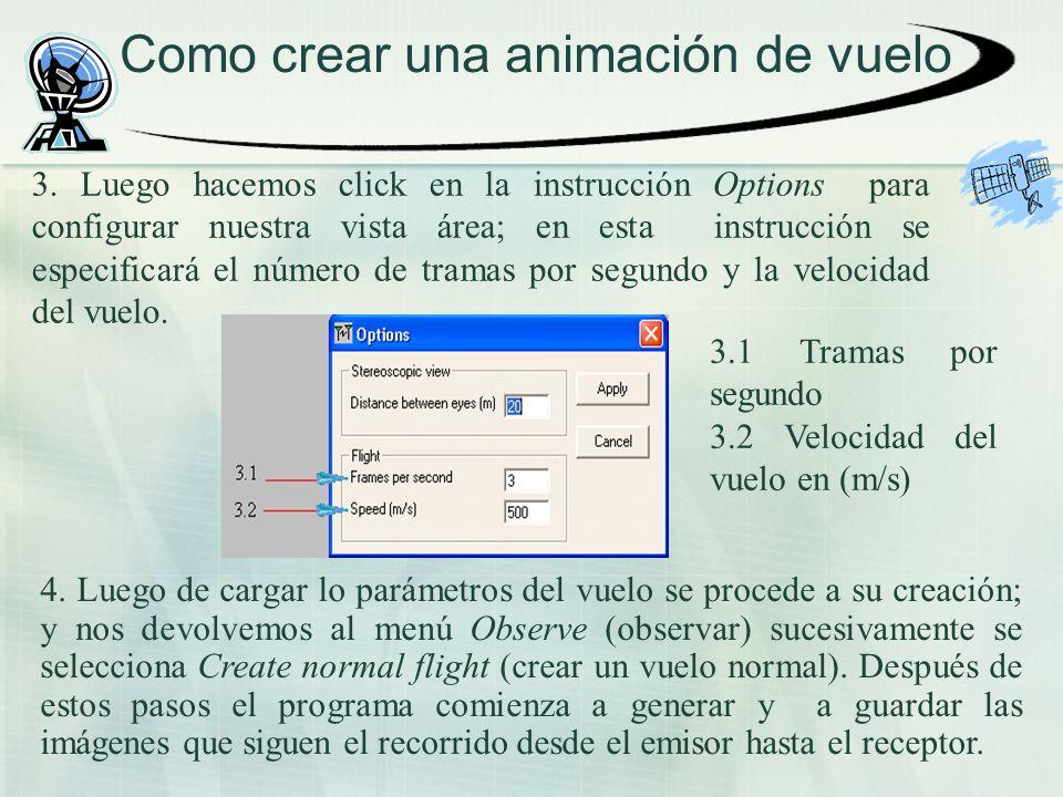 Como crear una animación de vuelo 3. Luego hacemos click en la instrucción Options para configurar nuestra vista área; en esta instrucción se especifi