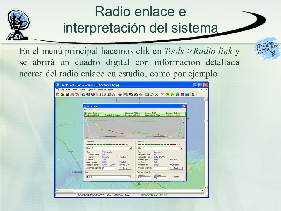 Radio enlace e interpretación del sistema En el menú principal hacemos clik en Tools >Radio link y se abrirá un cuadro digital con información detallada acerca del radio enlace en estudio, como por ejemplo