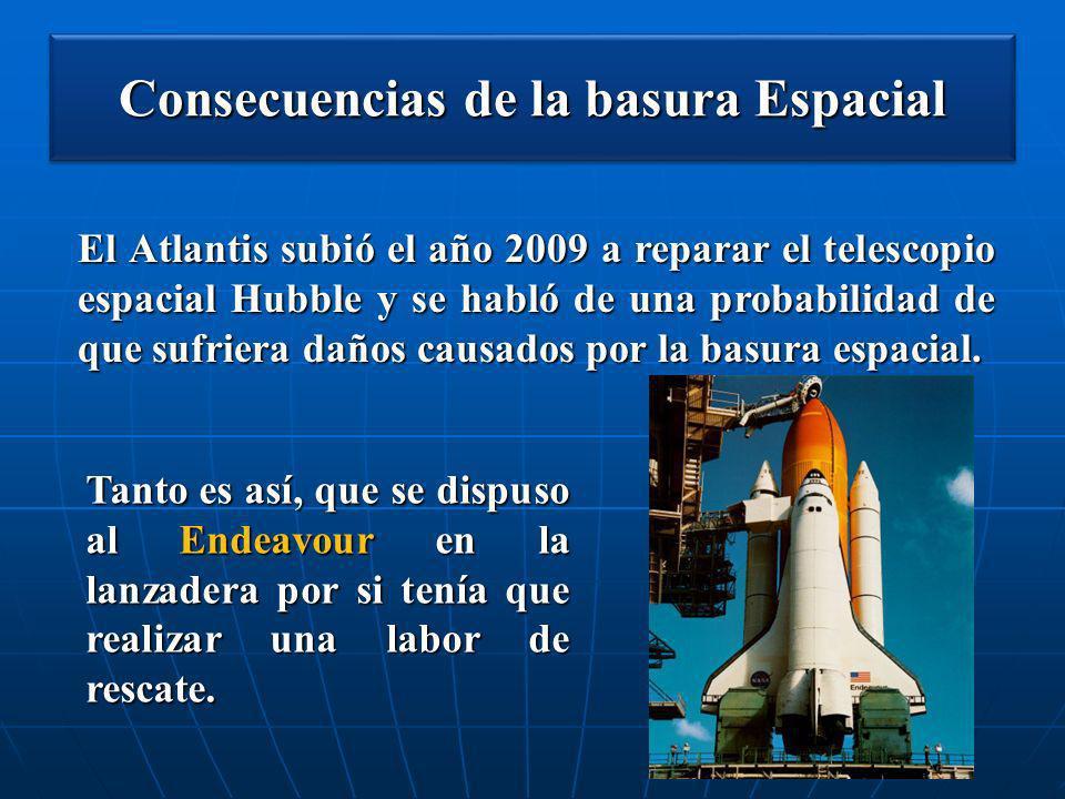 Consecuencias de la basura Espacial El Atlantis subió el año 2009 a reparar el telescopio espacial Hubble y se habló de una probabilidad de que sufrie