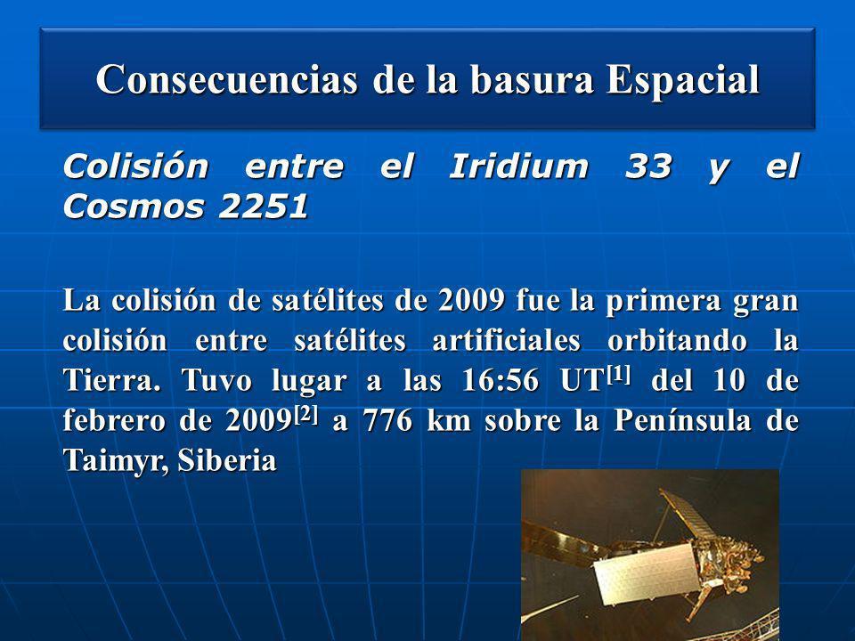 Consecuencias de la basura Espacial Colisión entre el Iridium 33 y el Cosmos 2251 La colisión de satélites de 2009 fue la primera gran colisión entre
