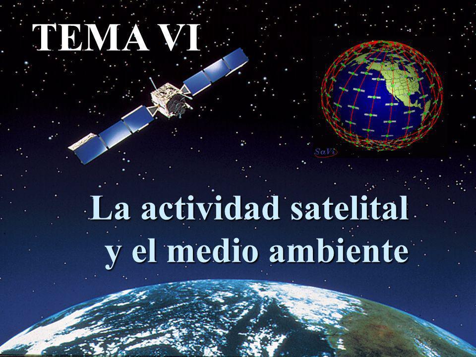 La actividad satelital y el medio ambiente TEMA VI