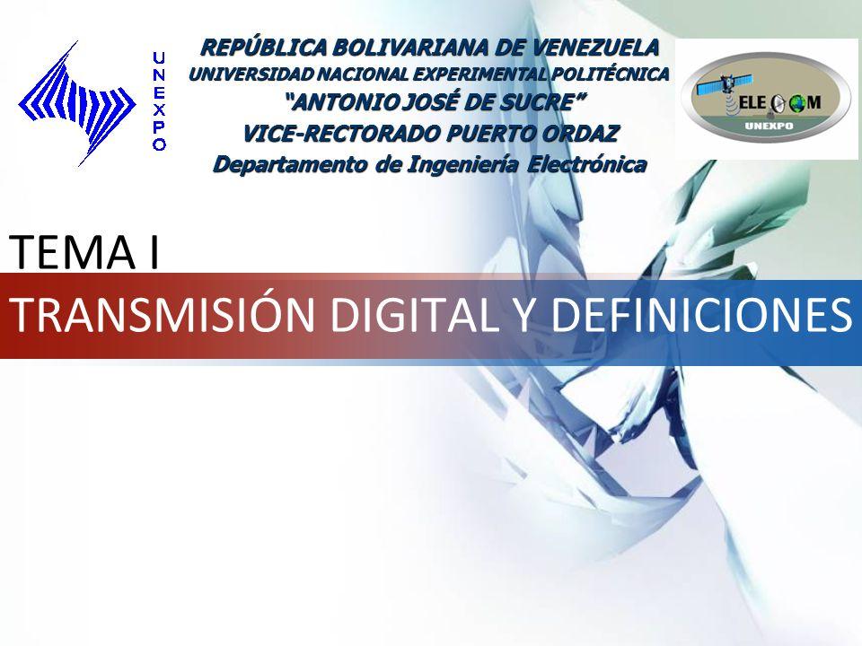 LOGO TEMA I TRANSMISIÓN DIGITAL Y DEFINICIONES REPÚBLICA BOLIVARIANA DE VENEZUELA UNIVERSIDAD NACIONAL EXPERIMENTAL POLITÉCNICA ANTONIO JOSÉ DE SUCRE