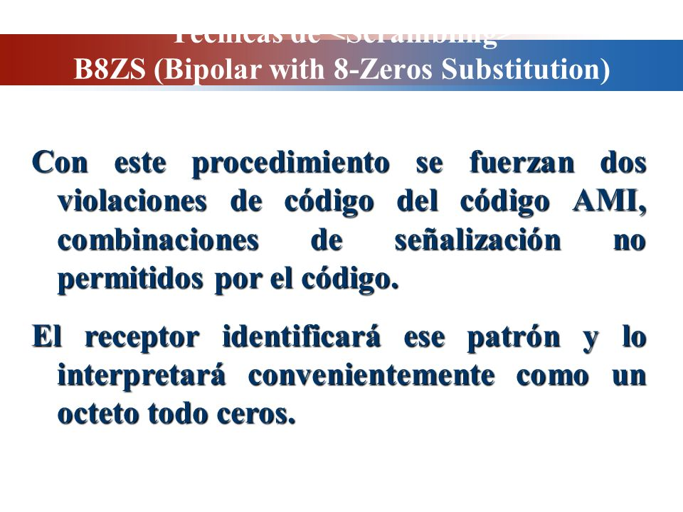 Técnicas de B8ZS (Bipolar with 8-Zeros Substitution) Con este procedimiento se fuerzan dos violaciones de código del código AMI, combinaciones de seña