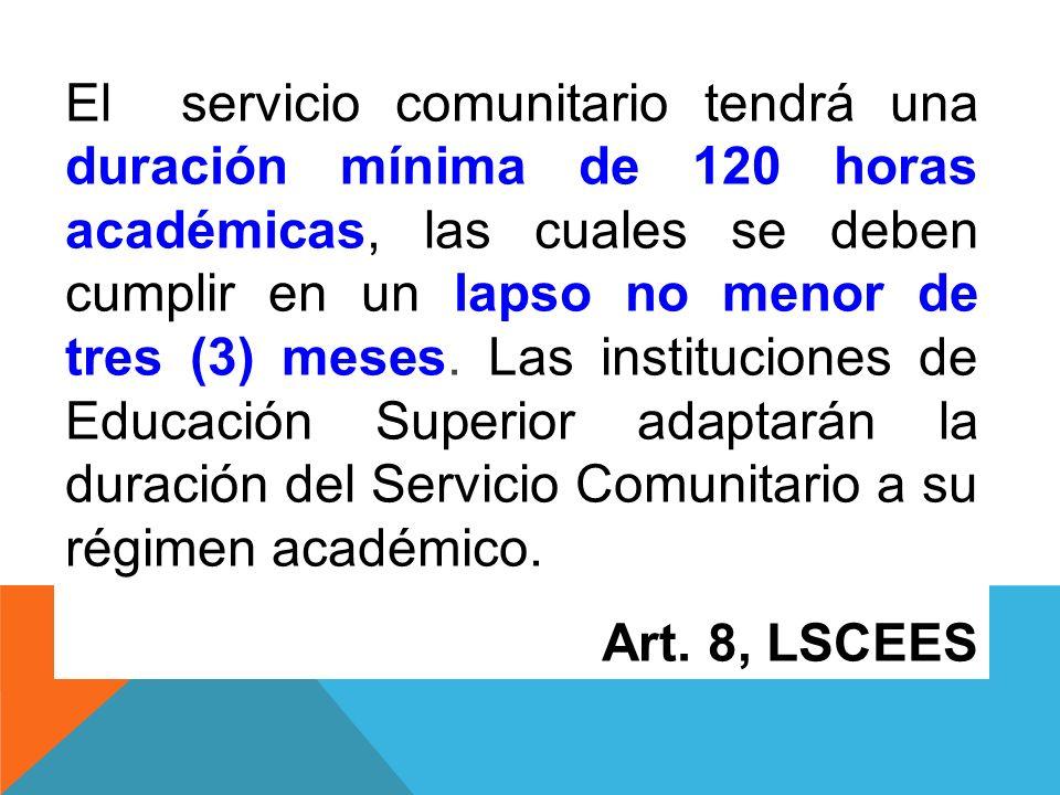 El servicio comunitario tendrá una duración mínima de 120 horas académicas, las cuales se deben cumplir en un lapso no menor de tres (3) meses. Las in