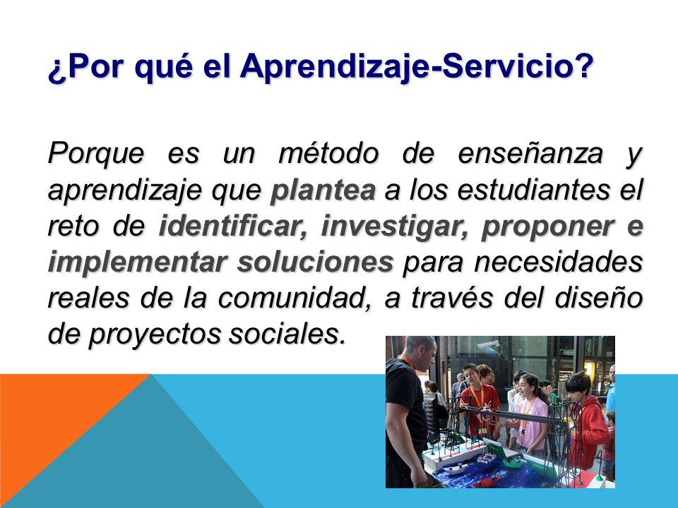 ¿Por qué el Aprendizaje-Servicio? Porque es un método de enseñanza y aprendizaje que plantea a los estudiantes el reto de identificar, investigar, pro