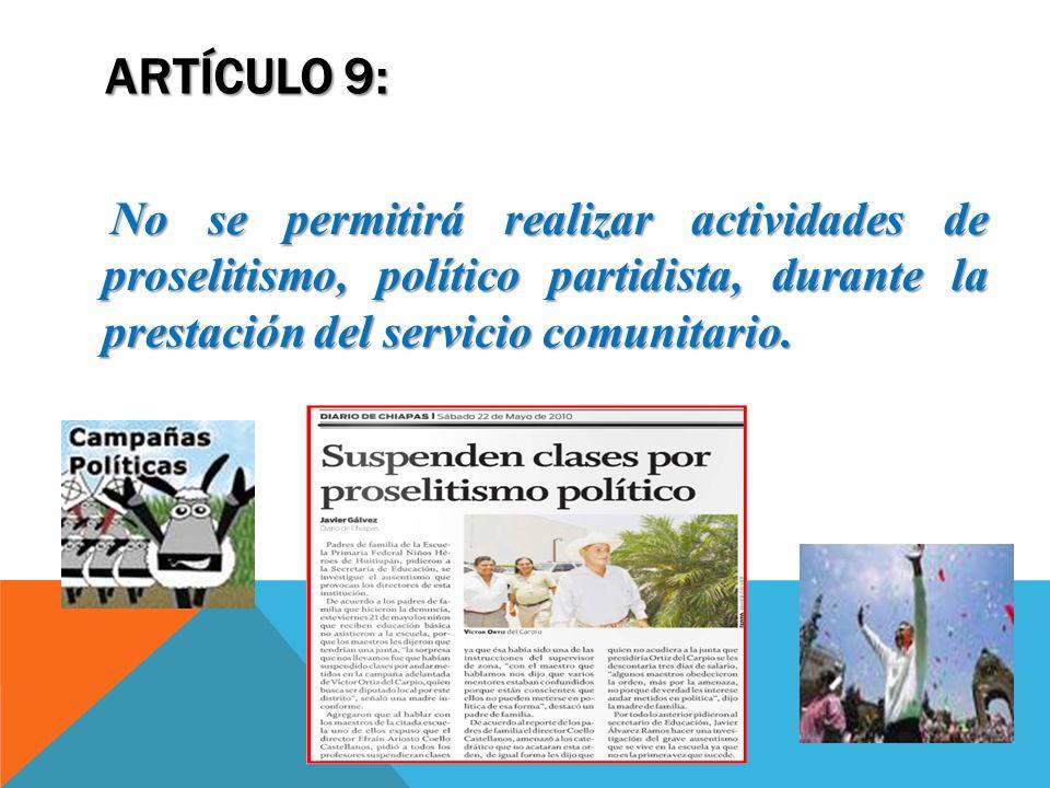 ARTÍCULO 9: No se permitirá realizar actividades de proselitismo, político partidista, durante la prestación del servicio comunitario. No se permitirá