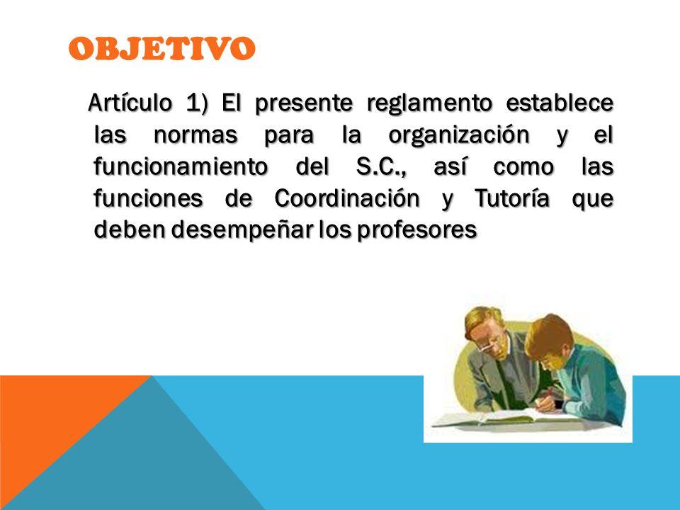 OBJETIVO Artículo 1) El presente reglamento establece las normas para la organización y el funcionamiento del S.C., así como las funciones de Coordina
