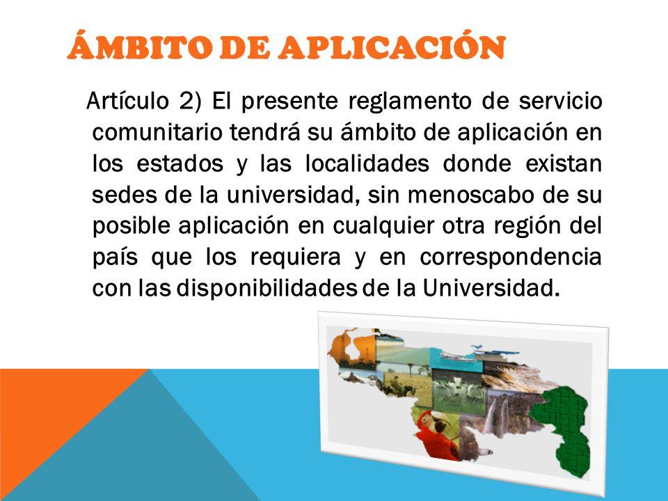 ÁMBITO DE APLICACIÓN Artículo 2) El presente reglamento de servicio comunitario tendrá su ámbito de aplicación en los estados y las localidades donde