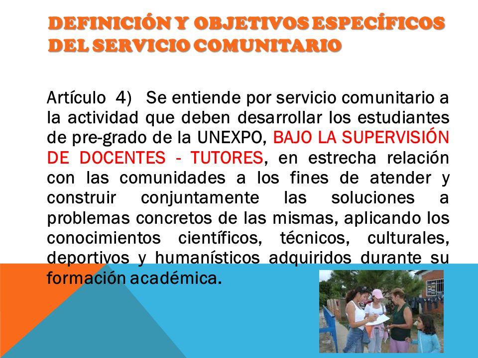 DEFINICIÓN Y OBJETIVOS ESPECÍFICOS DEL SERVICIO COMUNITARIO Artículo 4) Se entiende por servicio comunitario a la actividad que deben desarrollar los