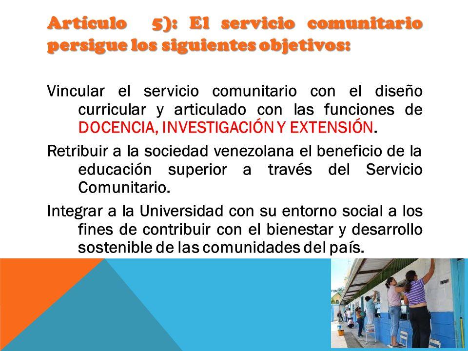 Artículo 5): El servicio comunitario persigue los siguientes objetivos: Vincular el servicio comunitario con el diseño curricular y articulado con las