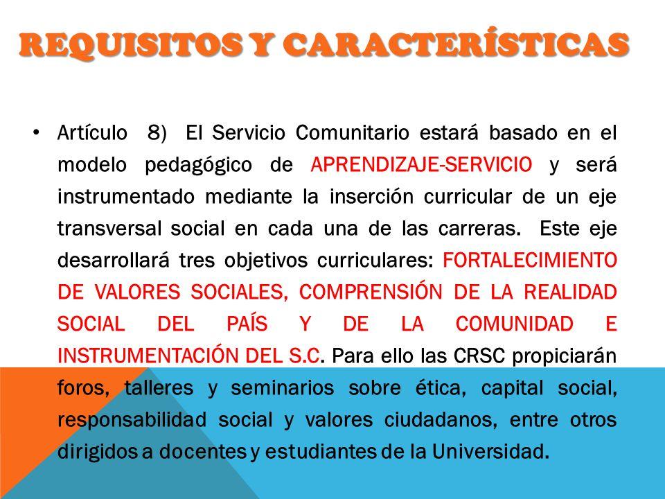 REQUISITOS Y CARACTERÍSTICAS Artículo 8) El Servicio Comunitario estará basado en el modelo pedagógico de APRENDIZAJE-SERVICIO y será instrumentado me