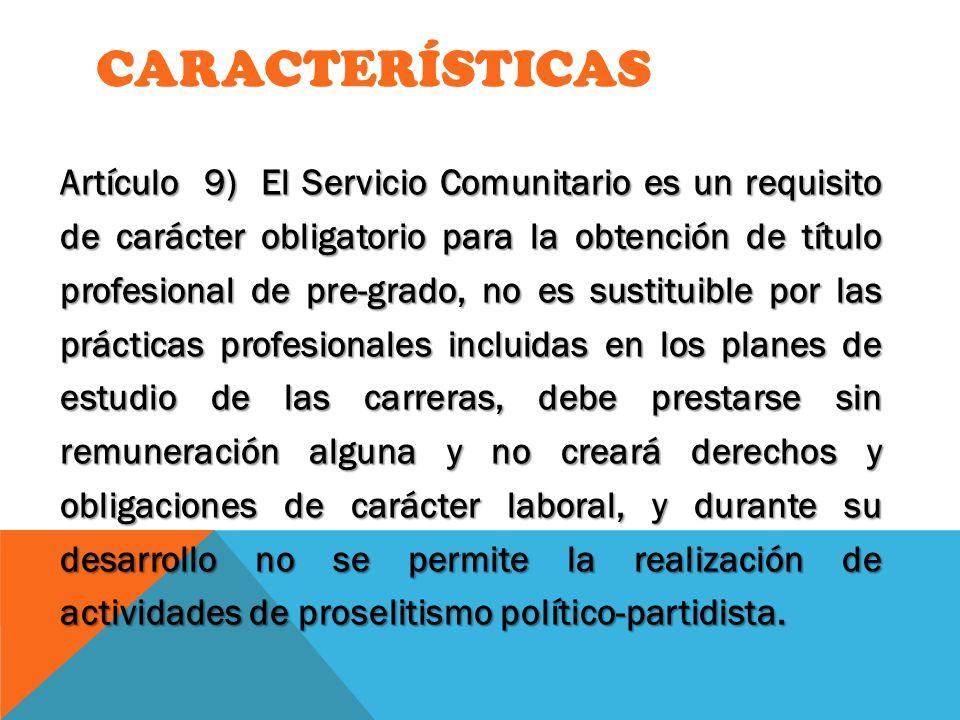 CARACTERÍSTICAS Artículo 9) El Servicio Comunitario es un requisito de carácter obligatorio para la obtención de título profesional de pre-grado, no e