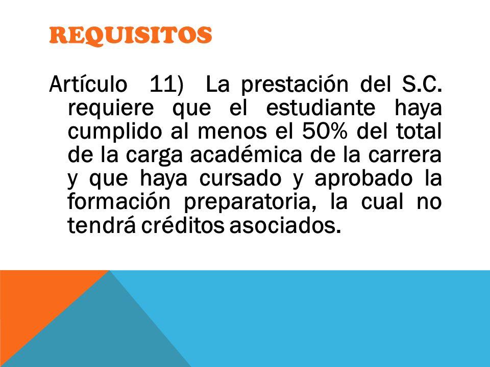 REQUISITOS Artículo 11) La prestación del S.C. requiere que el estudiante haya cumplido al menos el 50% del total de la carga académica de la carrera