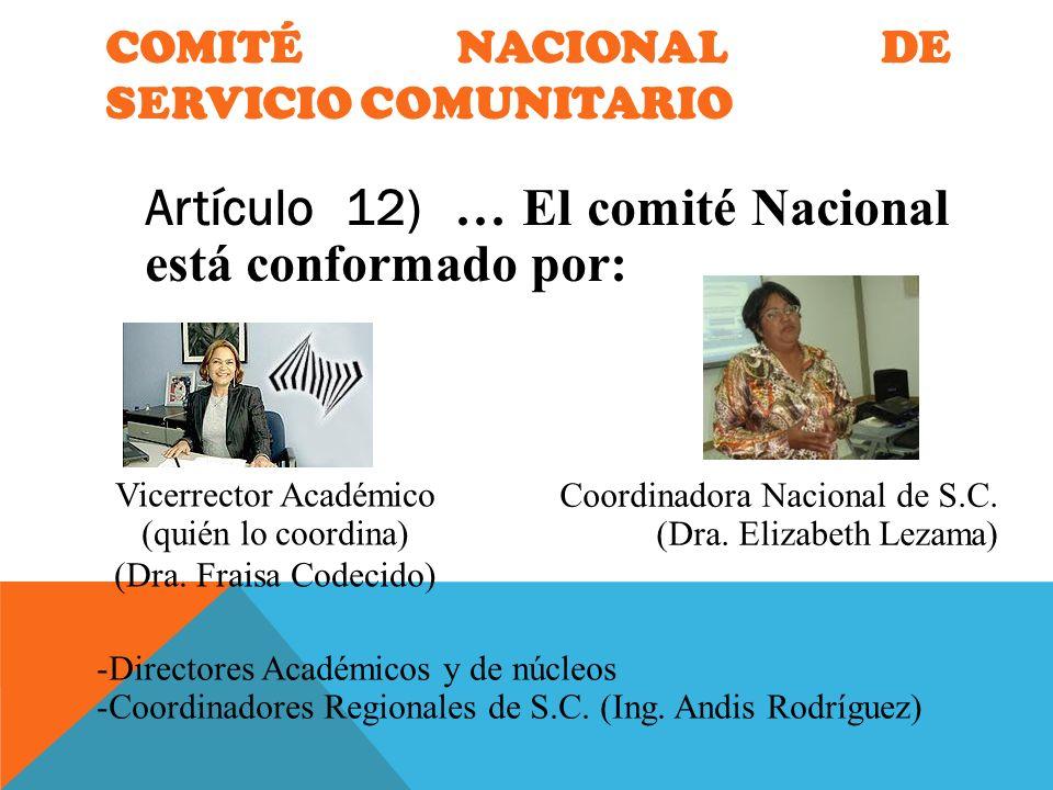 COMITÉ NACIONAL DE SERVICIO COMUNITARIO Artículo 12) … El comité Nacional está conformado por: Vicerrector Académico (quién lo coordina) (Dra. Fraisa