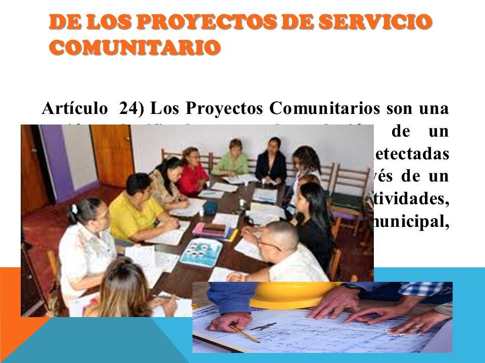 DE LOS PROYECTOS DE SERVICIO COMUNITARIO Artículo 24) Los Proyectos Comunitarios son una acción planificada para la solución de un problema o satisfac