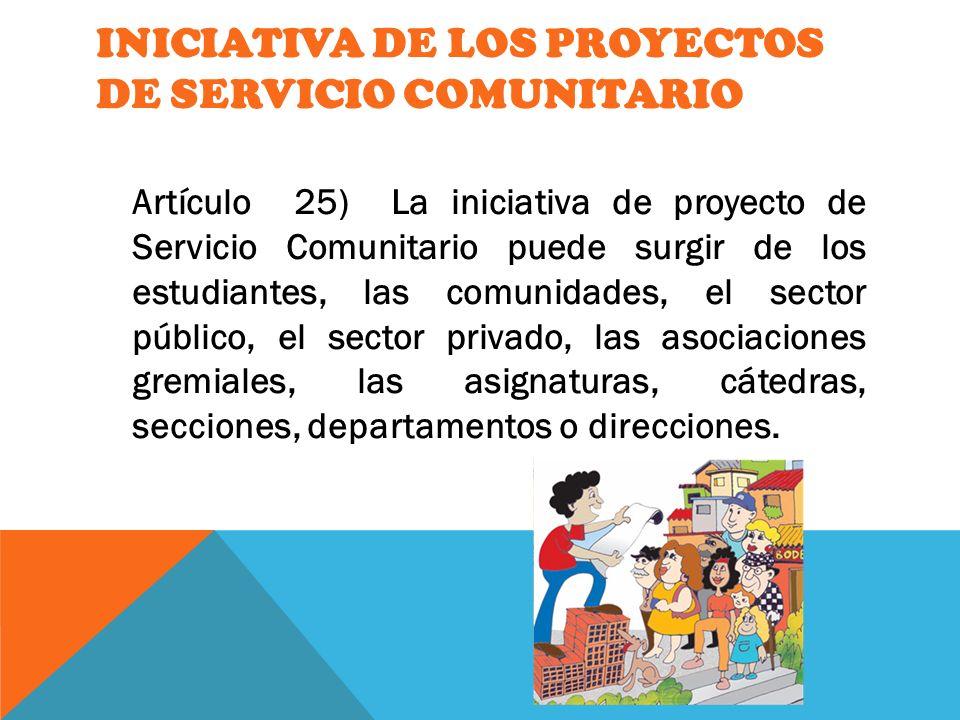 INICIATIVA DE LOS PROYECTOS DE SERVICIO COMUNITARIO Artículo 25) La iniciativa de proyecto de Servicio Comunitario puede surgir de los estudiantes, la
