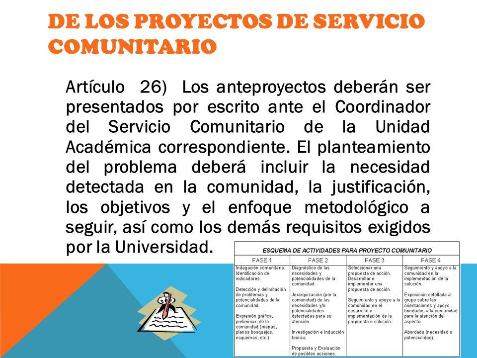 DE LOS PROYECTOS DE SERVICIO COMUNITARIO Artículo 26) Los anteproyectos deberán ser presentados por escrito ante el Coordinador del Servicio Comunitar
