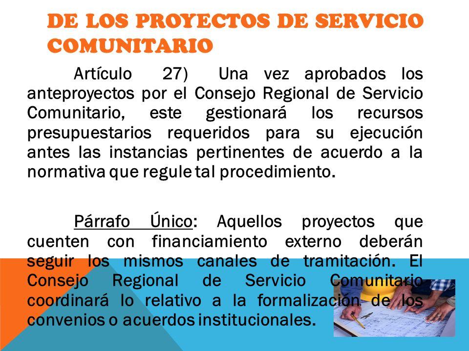 DE LOS PROYECTOS DE SERVICIO COMUNITARIO Artículo 27) Una vez aprobados los anteproyectos por el Consejo Regional de Servicio Comunitario, este gestio