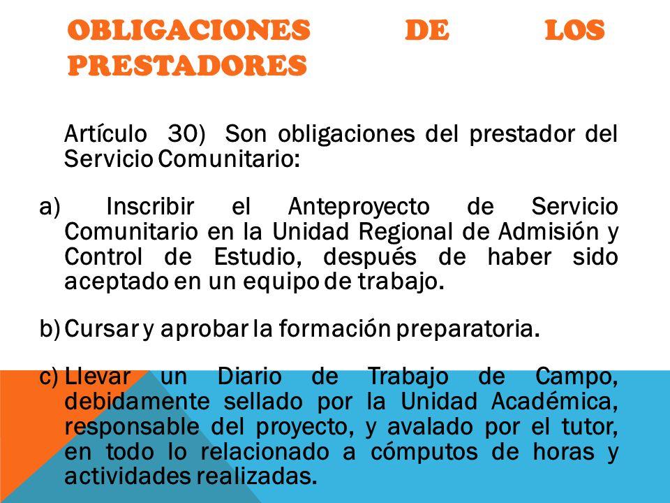 OBLIGACIONES DE LOS PRESTADORES Artículo 30) Son obligaciones del prestador del Servicio Comunitario: a)Inscribir el Anteproyecto de Servicio Comunita