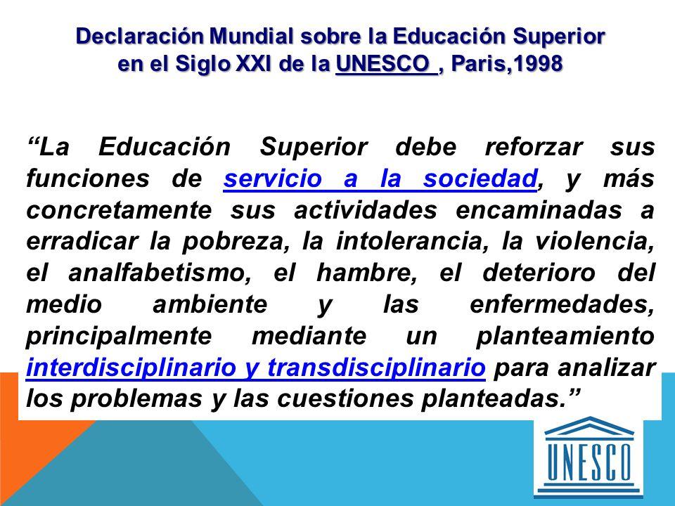 Declaración Mundial sobre la Educación Superior en el Siglo XXI de la UNESCO, Paris,1998 La Educación Superior debe reforzar sus funciones de servicio