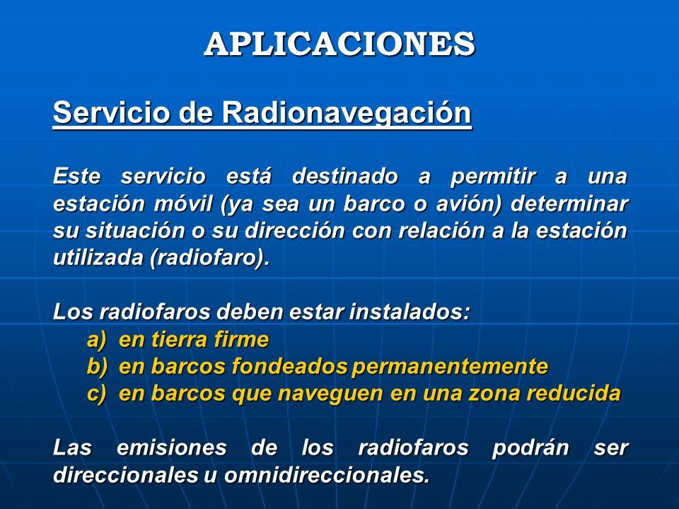 Servicio de Radionavegación Este servicio está destinado a permitir a una estación móvil (ya sea un barco o avión) determinar su situación o su direcc