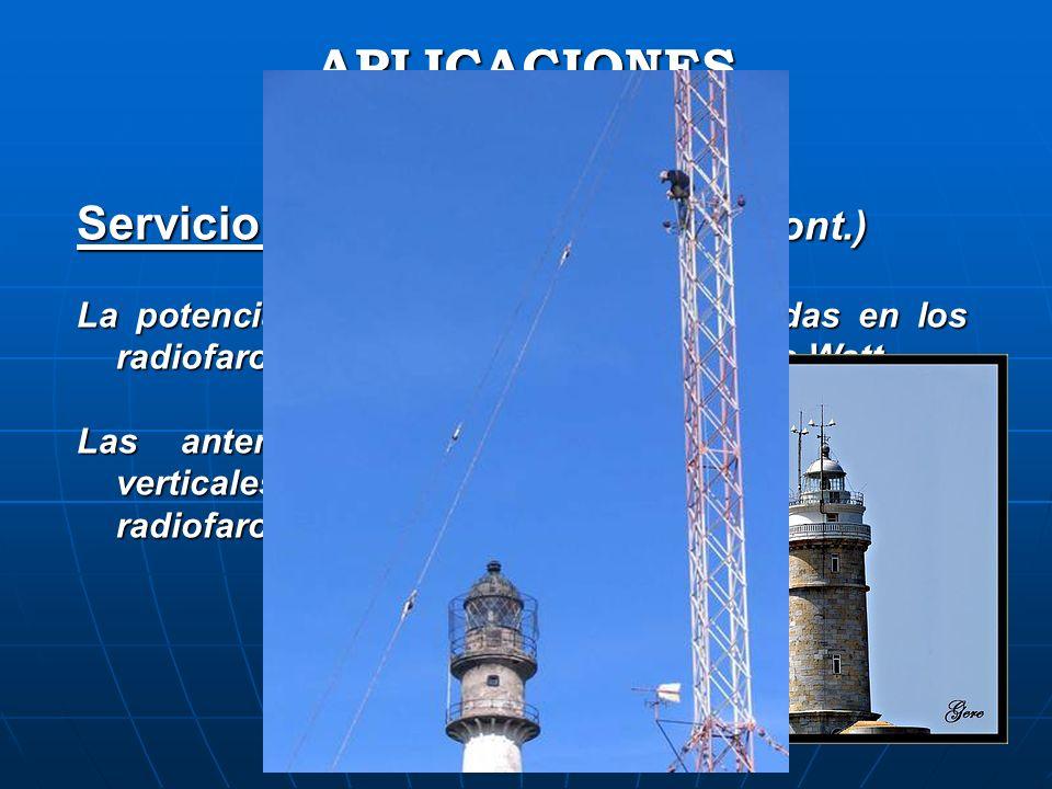 Servicio de Radionavegación (Cont.) La potencia de las transmisiones utilizadas en los radiofaros es del orden de los cientos de Watt. Las antenas uti