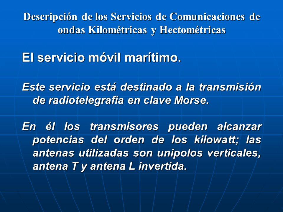 Descripción de los Servicios de Comunicaciones de ondas Kilométricas y Hectométricas El servicio móvil marítimo. Este servicio está destinado a la tra
