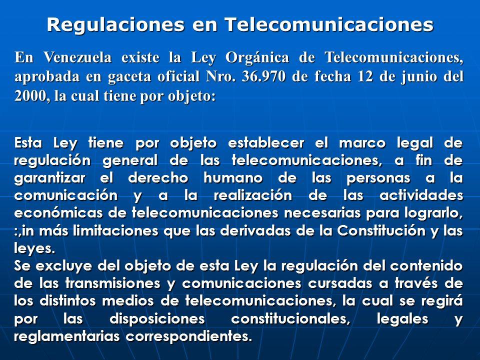Regulaciones en Telecomunicaciones En Venezuela existe la Ley Orgánica de Telecomunicaciones, aprobada en gaceta oficial Nro. 36.970 de fecha 12 de ju