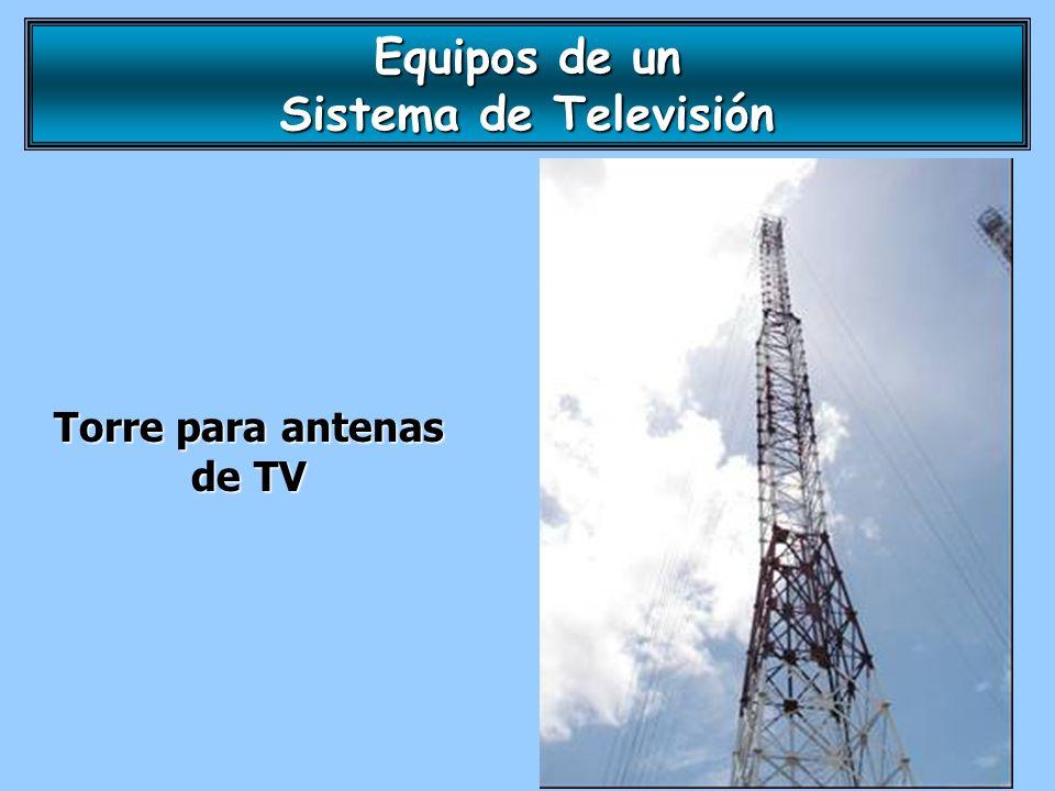 Torre para antenas de TV Equipos de un Sistema de Televisión