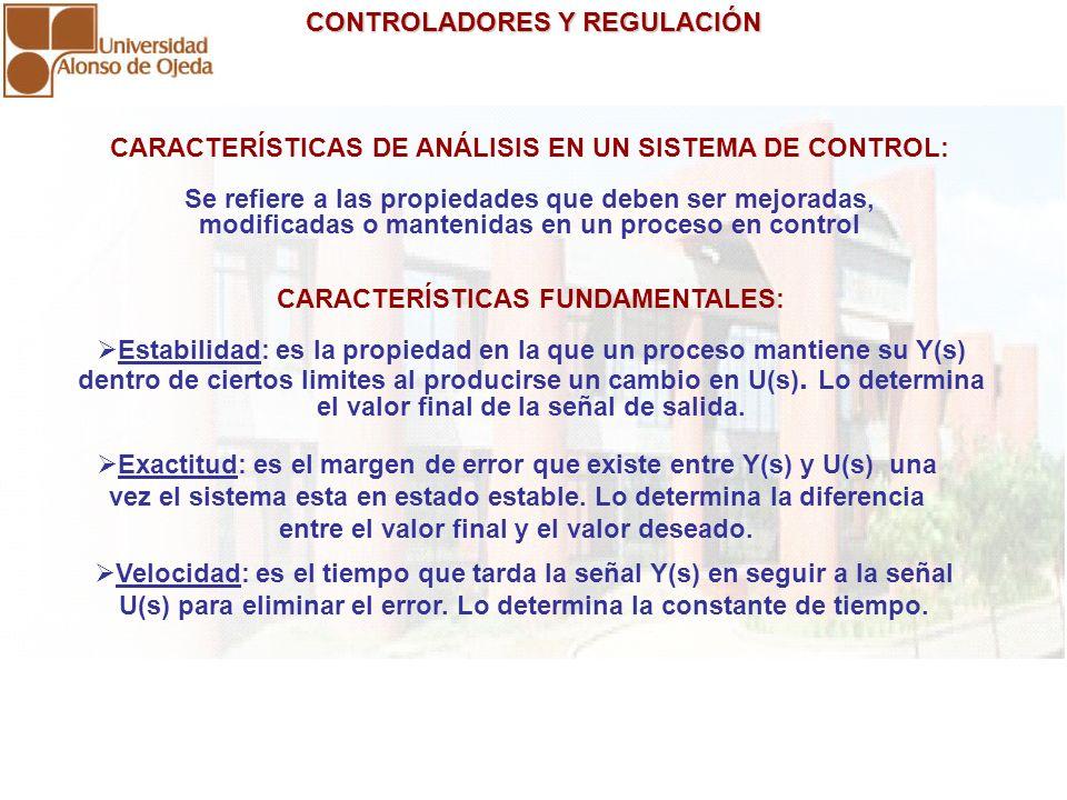 CONTROLADORES Y REGULACIÓN CONTROLADORES Y REGULACIÓN CARACTERÍSTICAS DE ANÁLISIS EN UN SISTEMA DE CONTROL: Se refiere a las propiedades que deben ser