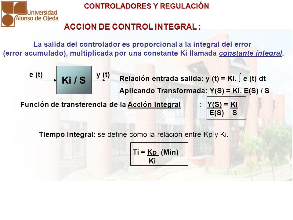 CONTROLADORES Y REGULACIÓN CONTROLADORES Y REGULACIÓN ACCION DE CONTROL INTEGRAL : La salida del controlador es proporcional a la integral del error (