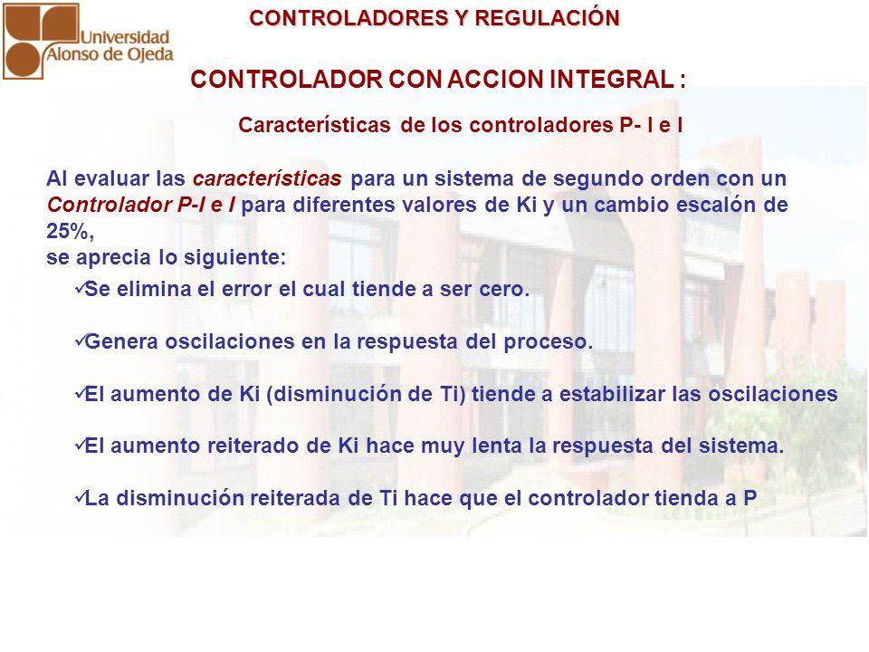 CONTROLADORES Y REGULACIÓN CONTROLADORES Y REGULACIÓN CONTROLADOR CON ACCION INTEGRAL : Al evaluar las características para un sistema de segundo orde