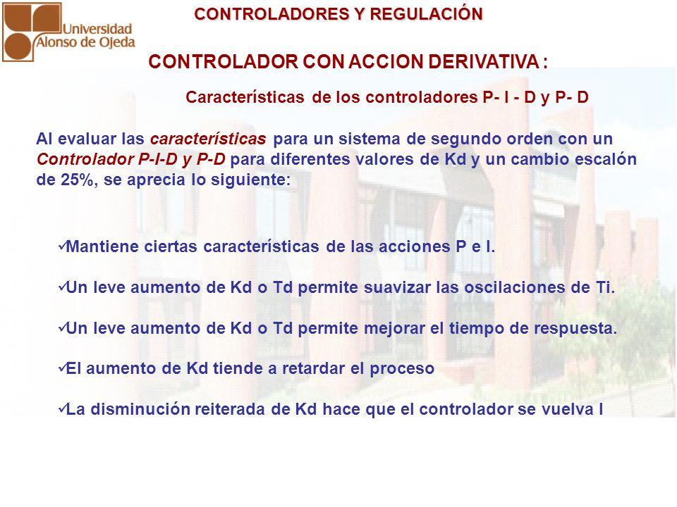 CONTROLADORES Y REGULACIÓN CONTROLADORES Y REGULACIÓN CONTROLADOR CON ACCION DERIVATIVA : Al evaluar las características para un sistema de segundo or